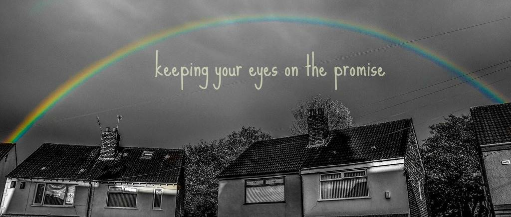 Keeping your eyes on the promise